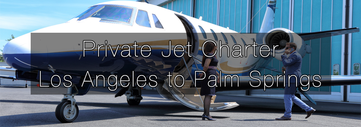 Private Jet Charter Los Angeles to Palm Springs
