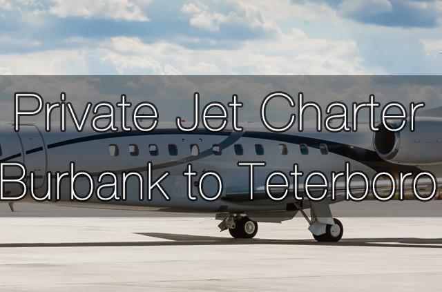 Private Jet Charter Burbank to Teterboro