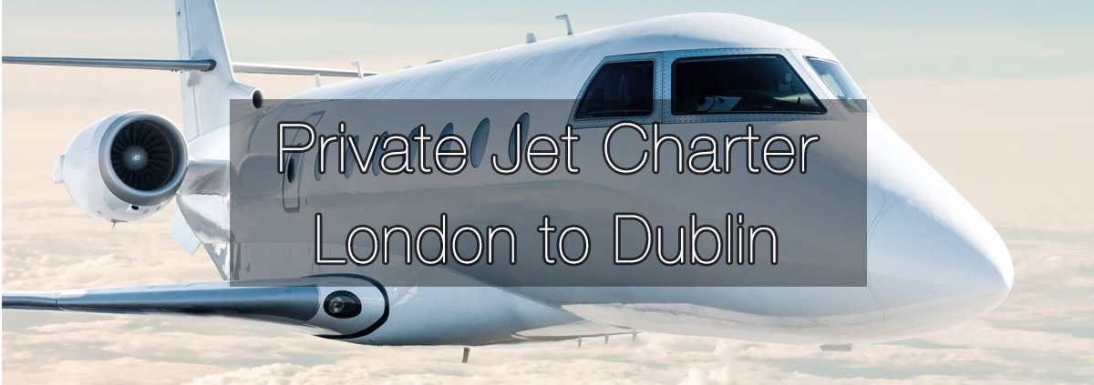 Private Jet Charter London to Dublin