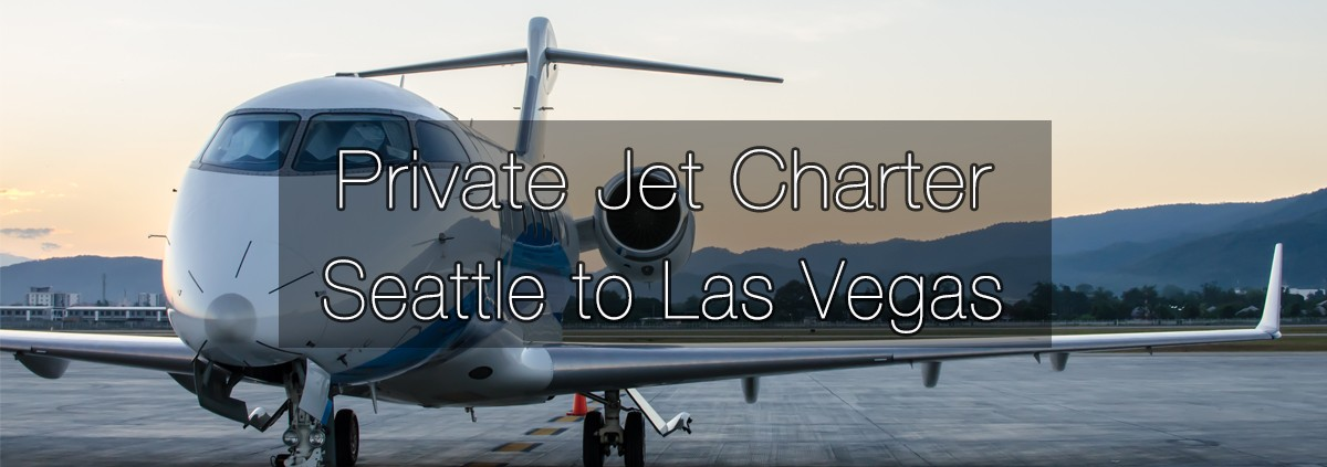 Private Jet Charter Seattle to Las Vegas