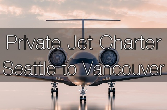 Private Jet Charter Seattle to Vancouver
