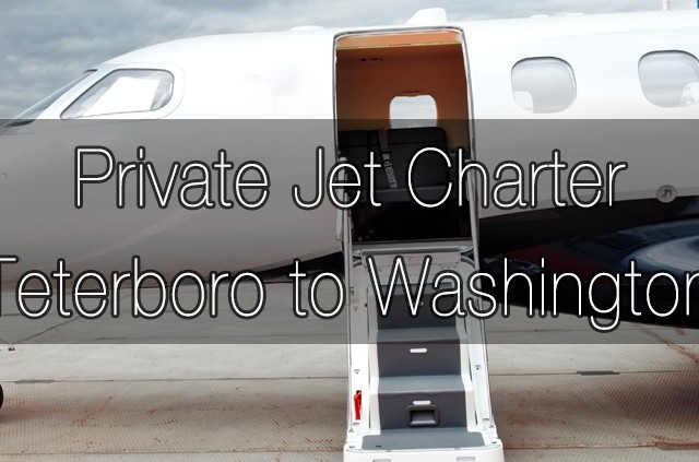 Private Jet Charter Teterboro to Washington, D.C.